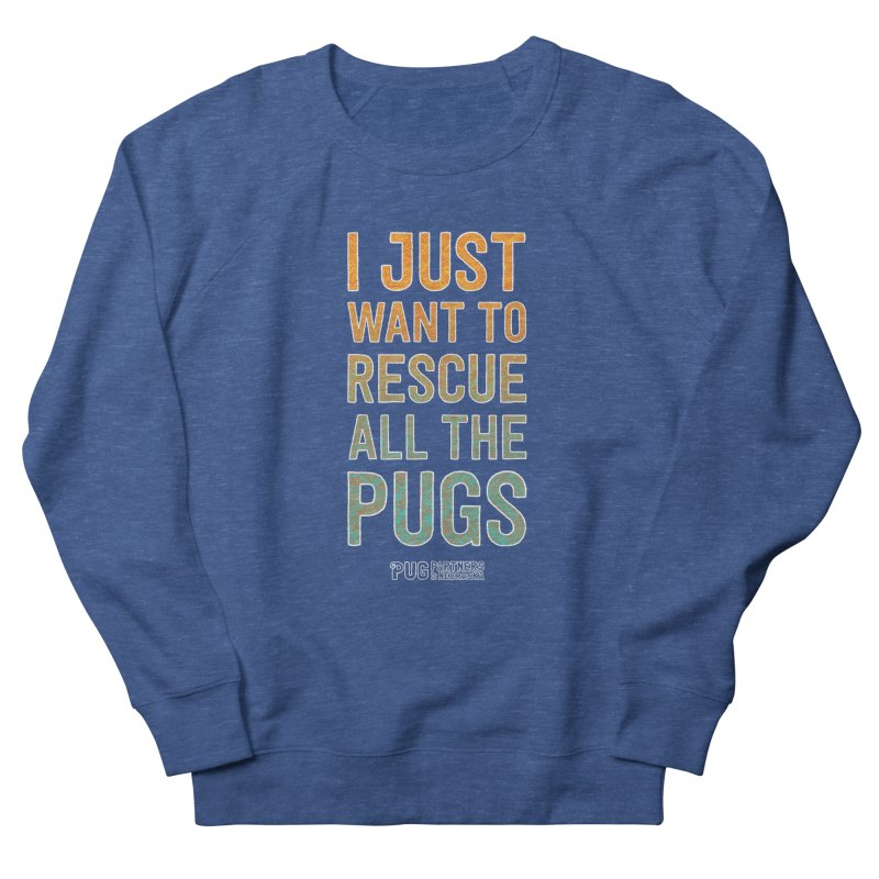 I Just Want to Rescue All the Pugs - Color Women's Sweatshirt by Pug Partners of Nebraska