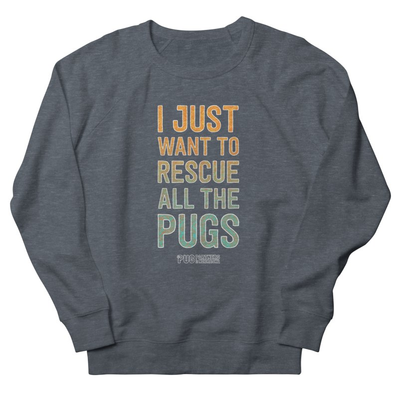I Just Want to Rescue All the Pugs - Color Men's Sweatshirt by Pug Partners of Nebraska