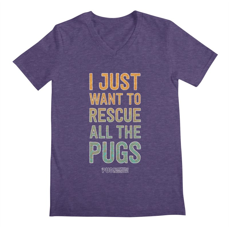 I Just Want to Rescue All the Pugs - Color Men's V-Neck by Pug Partners of Nebraska