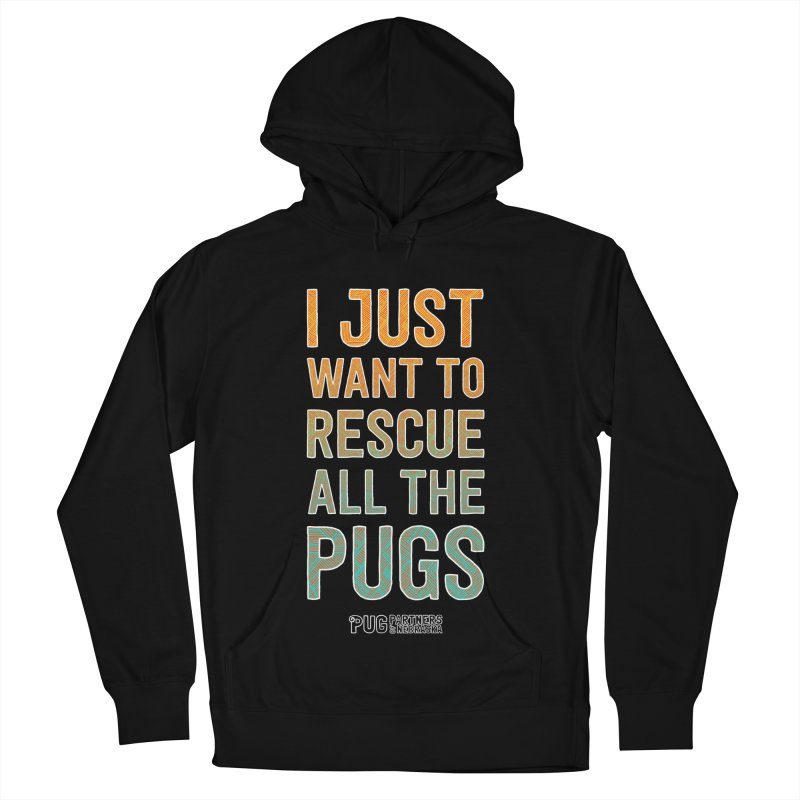 I Just Want to Rescue All the Pugs - Color Men's French Terry Pullover Hoody by Pug Partners of Nebraska