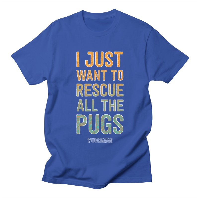 I Just Want to Rescue All the Pugs - Color Men's Regular T-Shirt by Pug Partners of Nebraska
