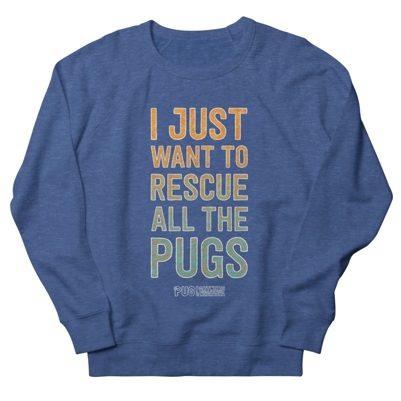 I Just Want to Rescue All the Pugs - Color Women's French Terry Sweatshirt by Pug Partners of Nebraska