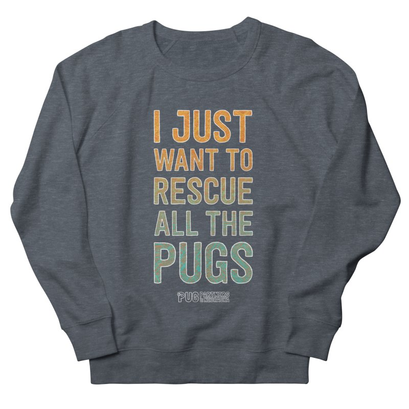 I Just Want to Rescue All the Pugs - Color Men's French Terry Sweatshirt by Pug Partners of Nebraska