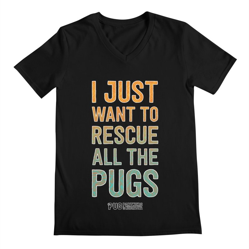I Just Want to Rescue All the Pugs - Color Men's Regular V-Neck by Pug Partners of Nebraska