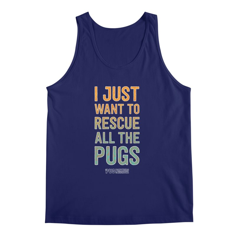 I Just Want to Rescue All the Pugs - Color Men's Regular Tank by Pug Partners of Nebraska