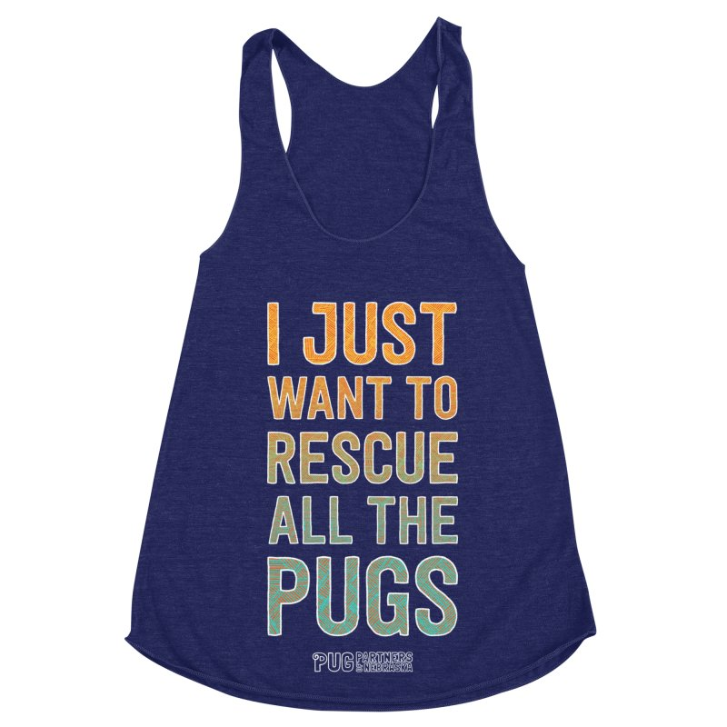 I Just Want to Rescue All the Pugs - Color Women's Racerback Triblend Tank by Pug Partners of Nebraska