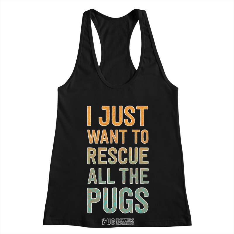 I Just Want to Rescue All the Pugs - Color Women's Tank by Pug Partners of Nebraska