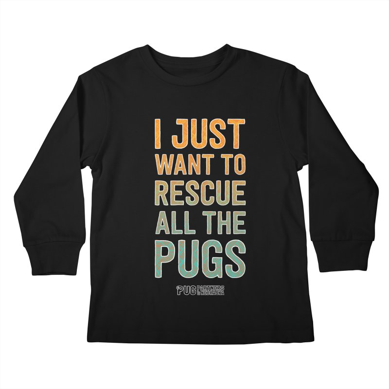 I Just Want to Rescue All the Pugs - Color Kids Longsleeve T-Shirt by Pug Partners of Nebraska