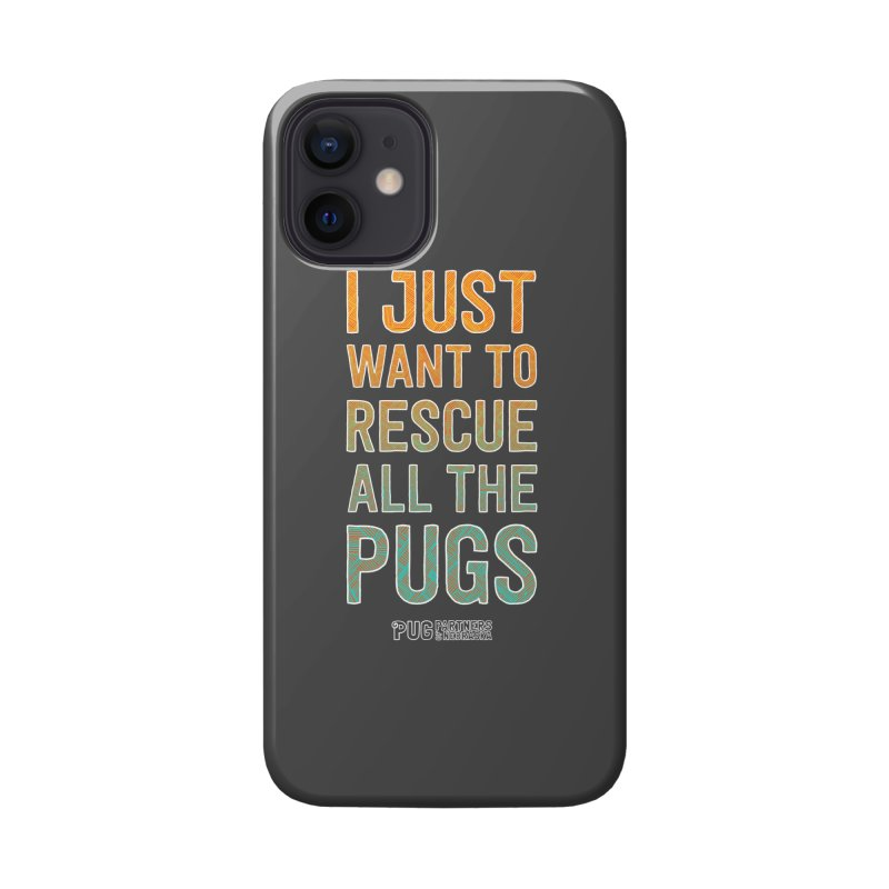 I Just Want to Rescue All the Pugs - Color Accessories Phone Case by Pug Partners of Nebraska