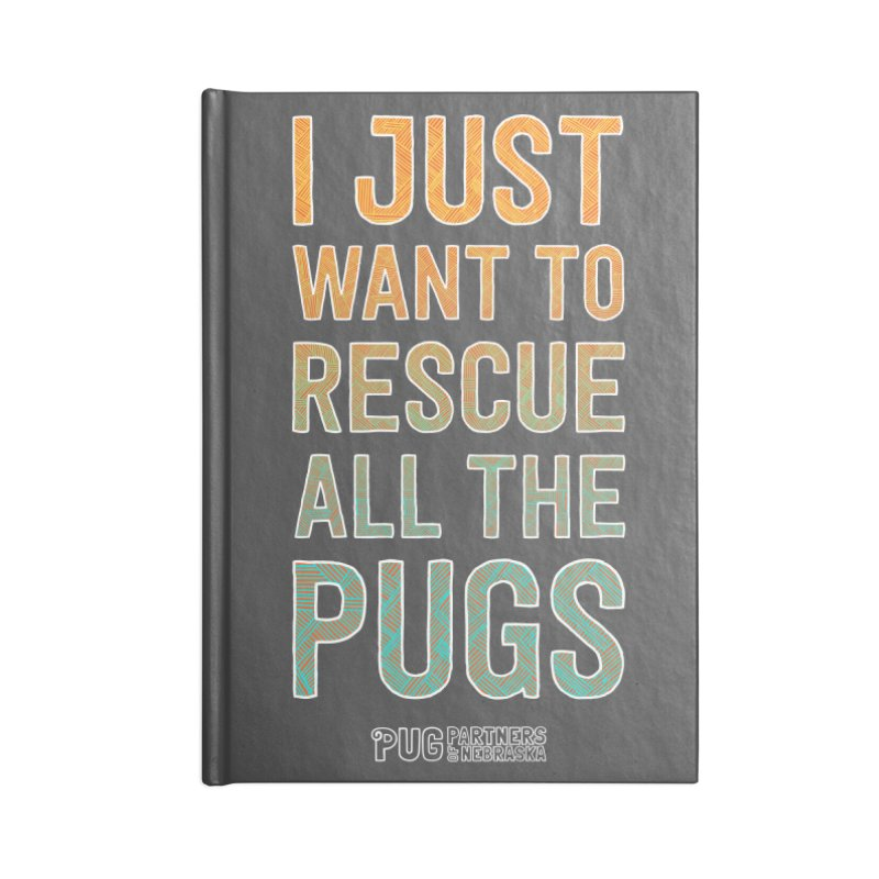 I Just Want to Rescue All the Pugs - Color Accessories Lined Journal Notebook by Pug Partners of Nebraska