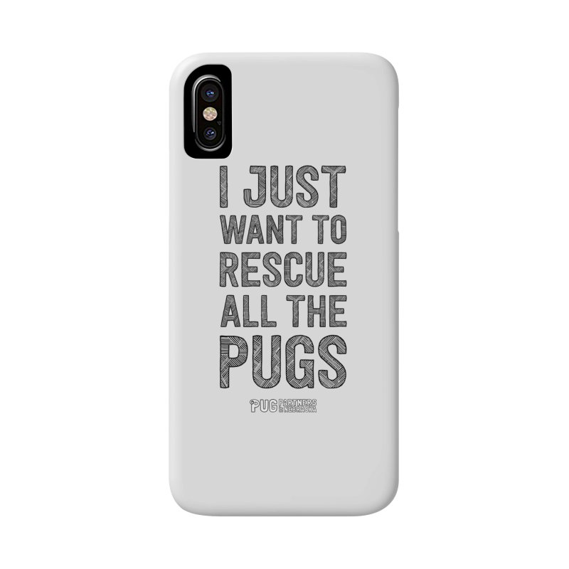 I Just Want to Rescue All The Pugs - B&W Accessories Phone Case by Pug Partners of Nebraska