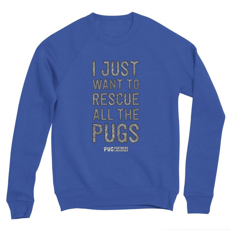 I Just Want to Rescue All The Pugs - B&W Women's Sweatshirt by Pug Partners of Nebraska