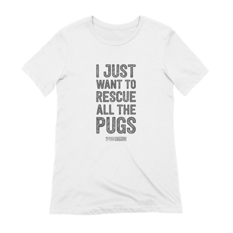 I Just Want to Rescue All The Pugs - B&W Women's Extra Soft T-Shirt by Pug Partners of Nebraska