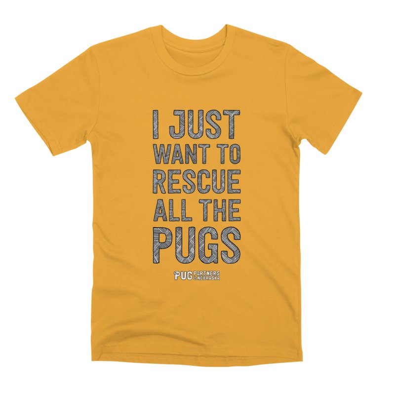 I Just Want to Rescue All The Pugs - B&W Men's Premium T-Shirt by Pug Partners of Nebraska