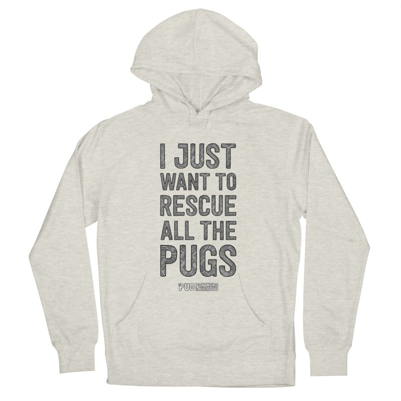 I Just Want to Rescue All The Pugs - B&W Men's French Terry Pullover Hoody by Pug Partners of Nebraska