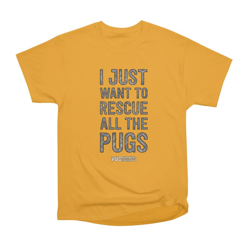 I Just Want to Rescue All The Pugs - B&W Women's Heavyweight Unisex T-Shirt by Pug Partners of Nebraska