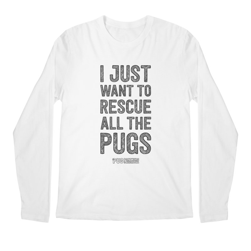 I Just Want to Rescue All The Pugs - B&W Men's Regular Longsleeve T-Shirt by Pug Partners of Nebraska