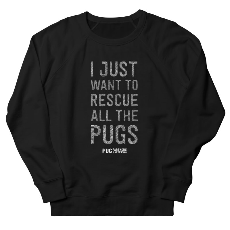 I Just Want to Rescue All The Pugs - B&W Women's French Terry Sweatshirt by Pug Partners of Nebraska