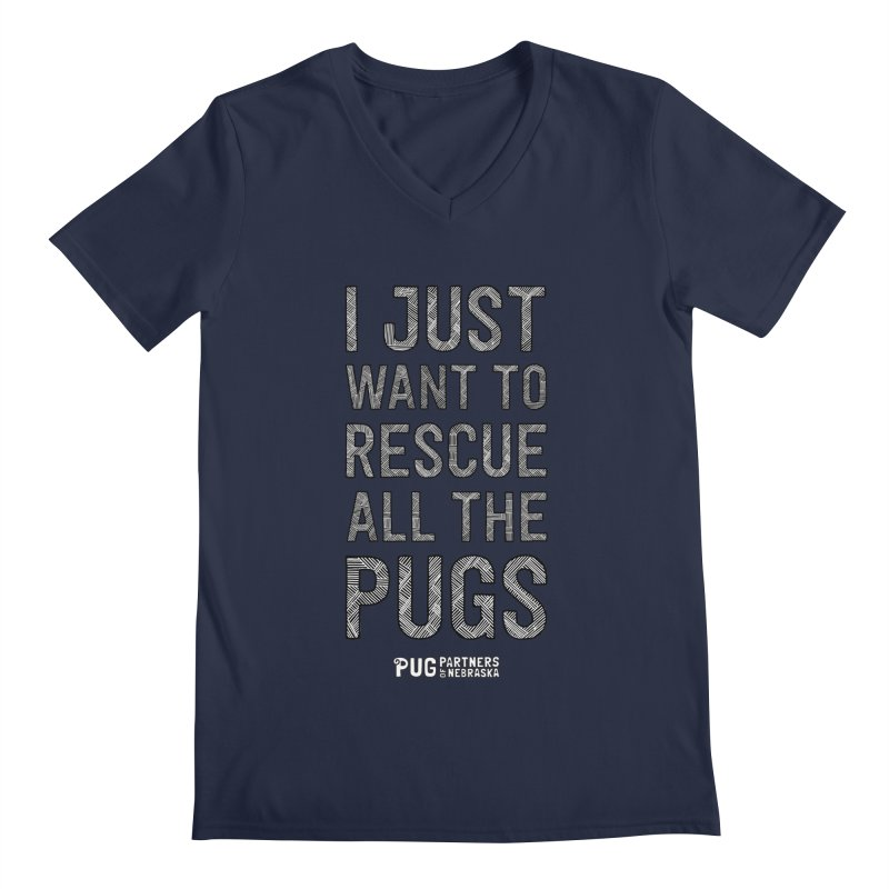 I Just Want to Rescue All The Pugs - B&W Men's Regular V-Neck by Pug Partners of Nebraska