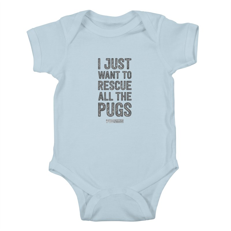 I Just Want to Rescue All The Pugs - B&W Kids Baby Bodysuit by Pug Partners of Nebraska