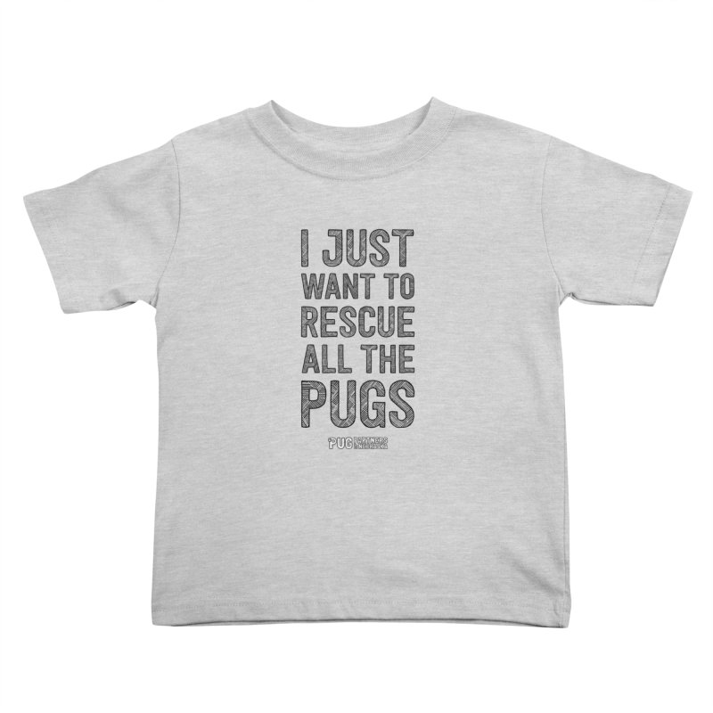 I Just Want to Rescue All The Pugs - B&W Kids Toddler T-Shirt by Pug Partners of Nebraska