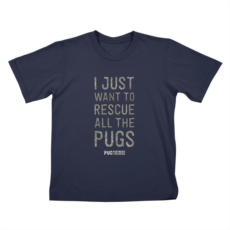 I Just Want to Rescue All The Pugs - B&W Kids T-Shirt by Pug Partners of Nebraska