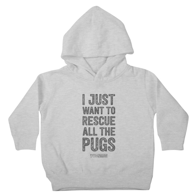 I Just Want to Rescue All The Pugs - B&W Kids Toddler Pullover Hoody by Pug Partners of Nebraska