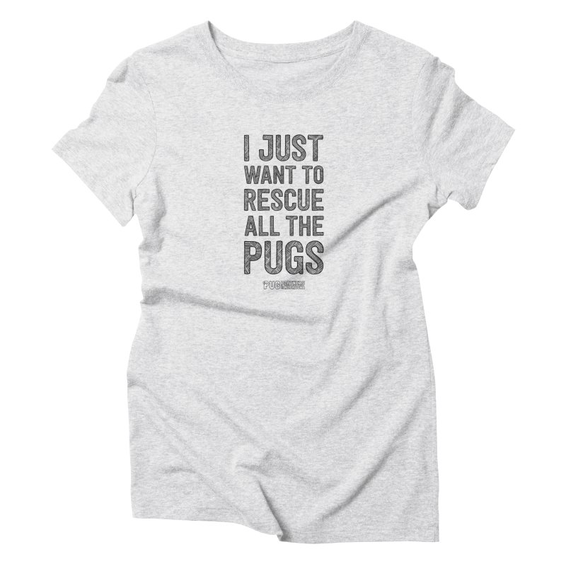 I Just Want to Rescue All The Pugs - B&W Women's T-Shirt by Pug Partners of Nebraska