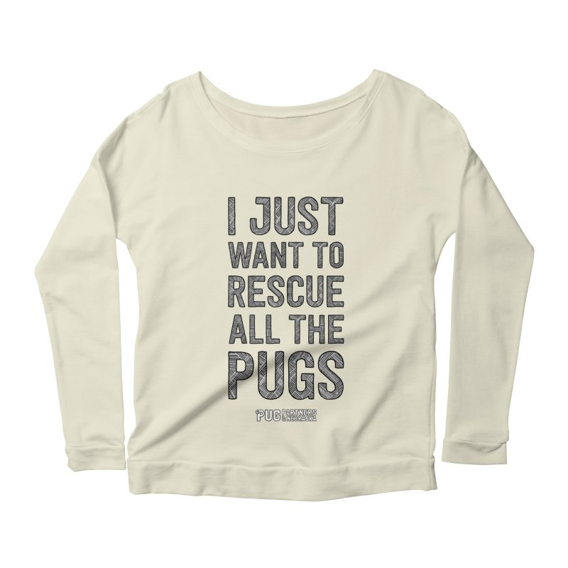 I Just Want to Rescue All The Pugs - B&W Women's Scoop Neck Longsleeve T-Shirt by Pug Partners of Nebraska