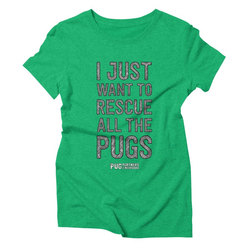 I Just Want to Rescue All The Pugs - B&W Women's Triblend T-Shirt by Pug Partners of Nebraska