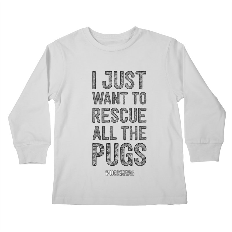I Just Want to Rescue All The Pugs - B&W Kids Longsleeve T-Shirt by Pug Partners of Nebraska