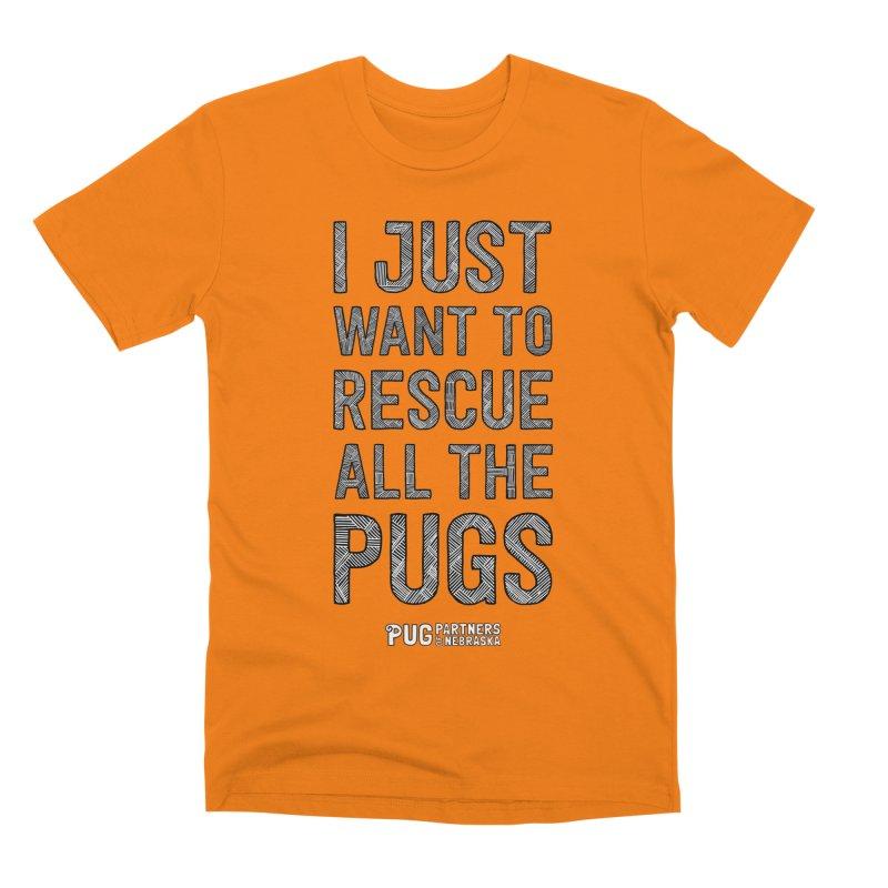 I Just Want to Rescue All The Pugs - B&W Men's T-Shirt by Pug Partners of Nebraska