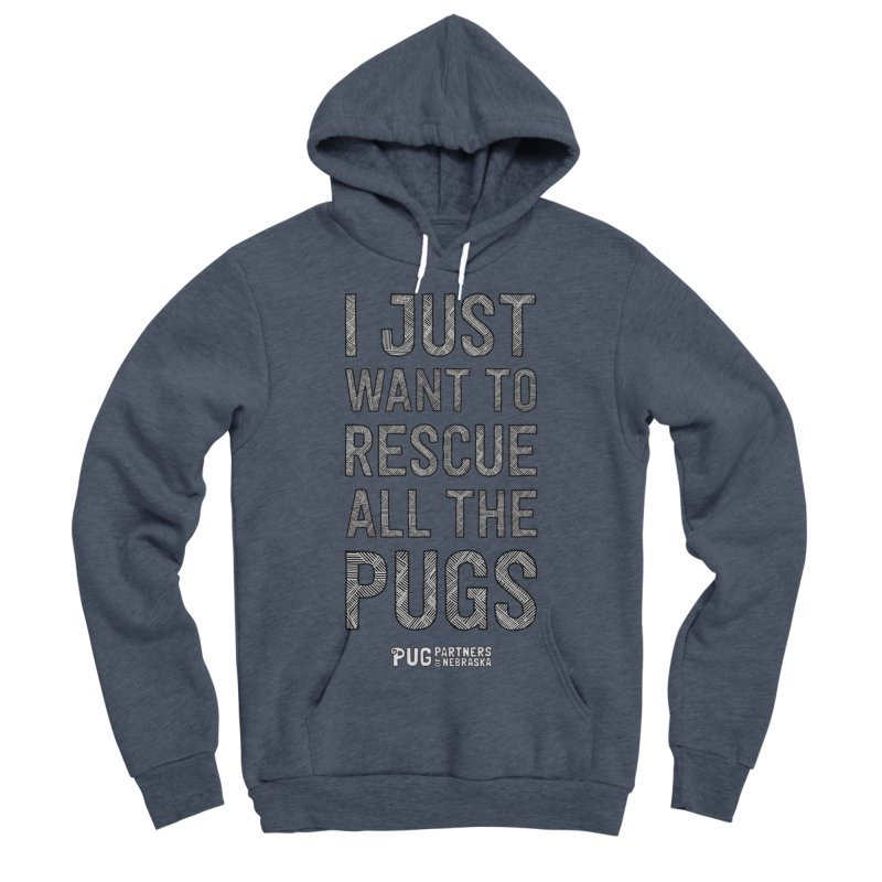 I Just Want to Rescue All The Pugs - B&W Women's Sponge Fleece Pullover Hoody by Pug Partners of Nebraska