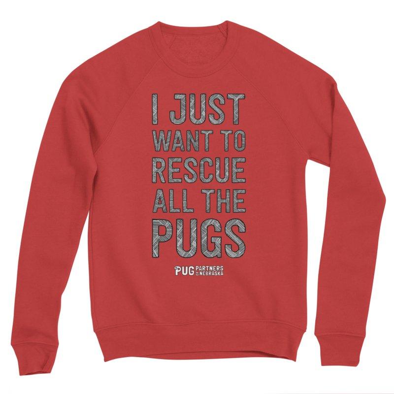 I Just Want to Rescue All The Pugs - B&W Men's Sponge Fleece Sweatshirt by Pug Partners of Nebraska