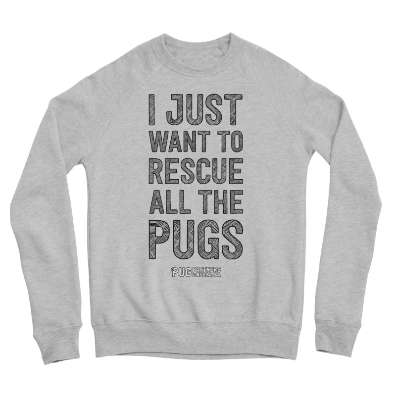 I Just Want to Rescue All The Pugs - B&W Men's Sponge Fleece Sweatshirt by Pug Partners of Nebraska