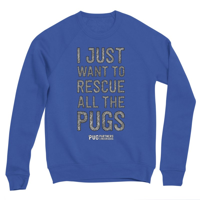 I Just Want to Rescue All The Pugs - B&W Women's Sponge Fleece Sweatshirt by Pug Partners of Nebraska