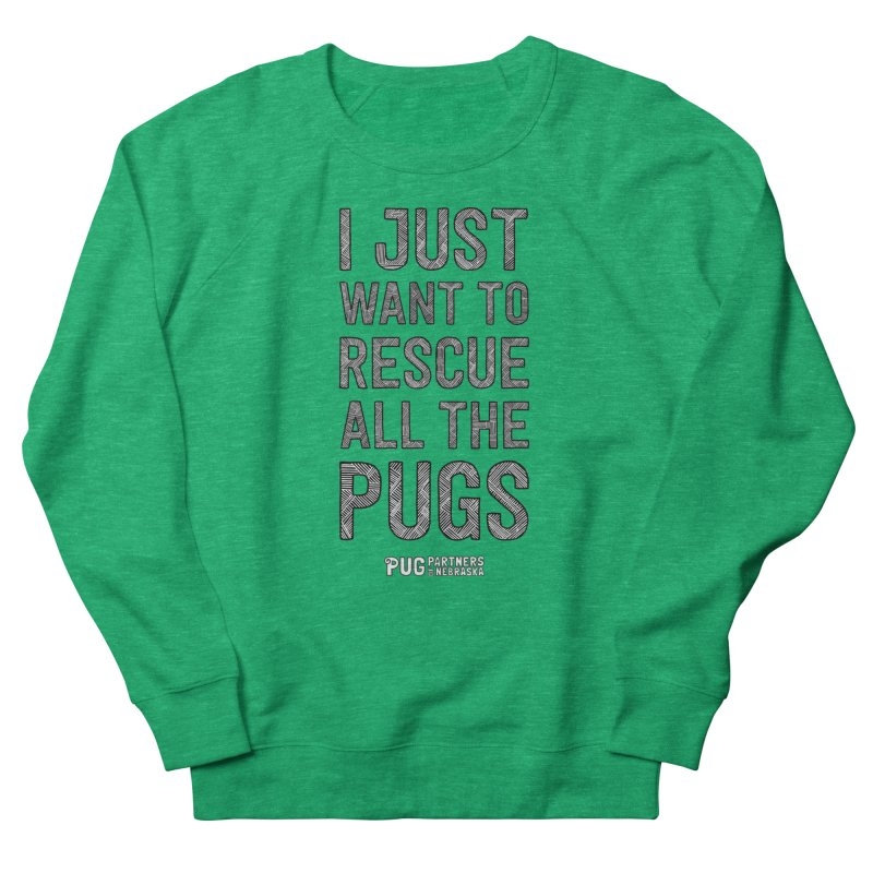 I Just Want to Rescue All The Pugs - B&W Women's Sweatshirt by Pug Partners of Nebraska