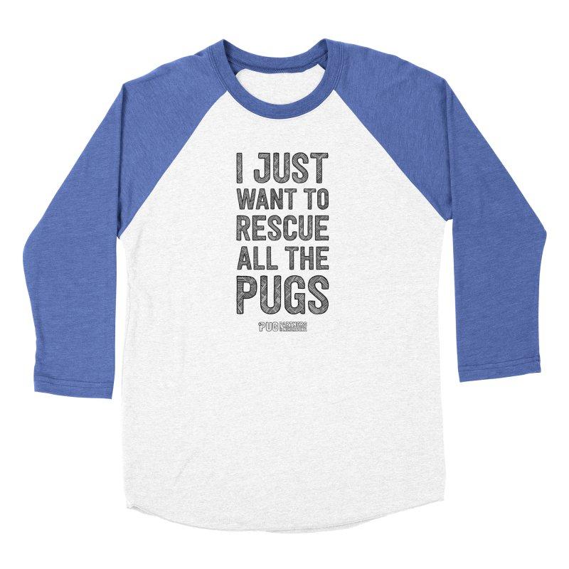 I Just Want to Rescue All The Pugs - B&W Men's Baseball Triblend Longsleeve T-Shirt by Pug Partners of Nebraska