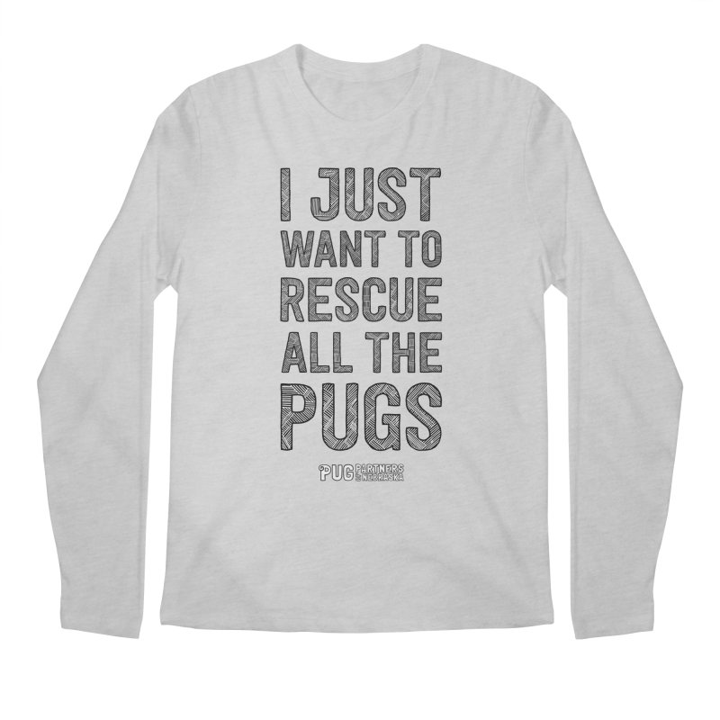 I Just Want to Rescue All The Pugs - B&W Men's Regular Longsleeve T-Shirt by Pug Partners of Nebraska