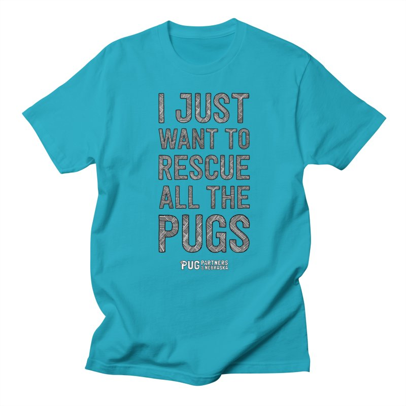 I Just Want to Rescue All The Pugs - B&W Women's Regular Unisex T-Shirt by Pug Partners of Nebraska