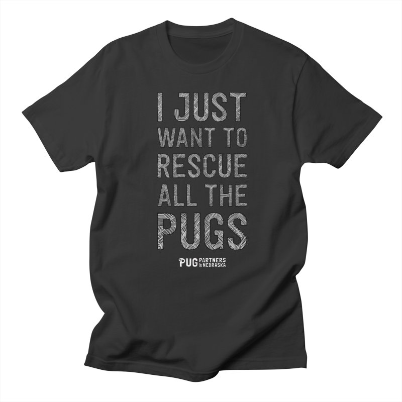 I Just Want to Rescue All The Pugs - B&W Men's T-Shirt by Pug Partners of Nebraska