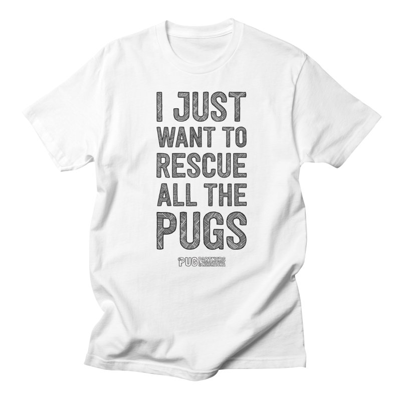 I Just Want to Rescue All The Pugs - B&W Men's Regular T-Shirt by Pug Partners of Nebraska