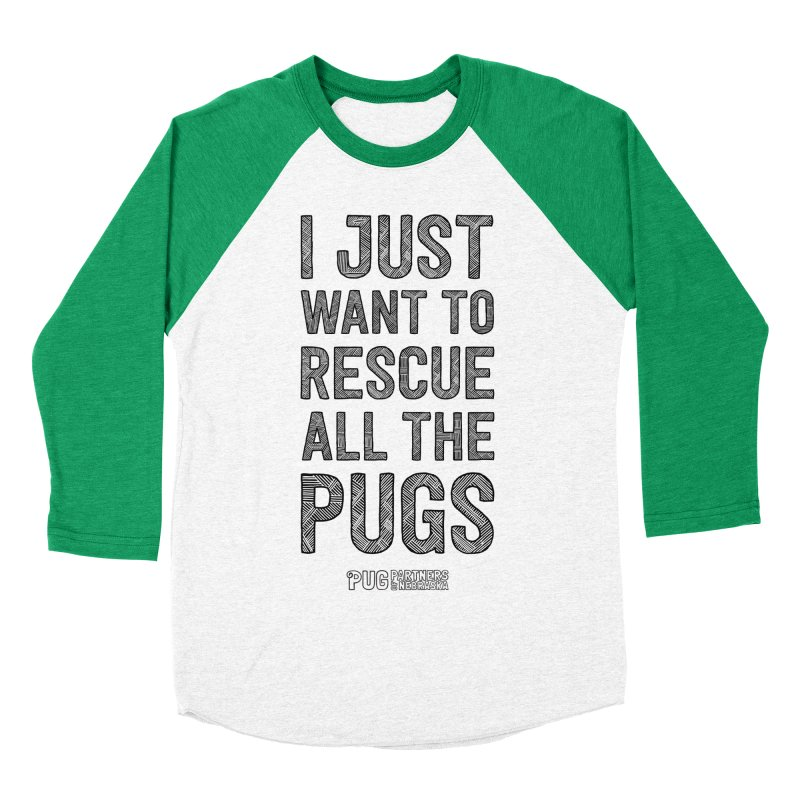 I Just Want to Rescue All The Pugs - B&W Women's Baseball Triblend Longsleeve T-Shirt by Pug Partners of Nebraska