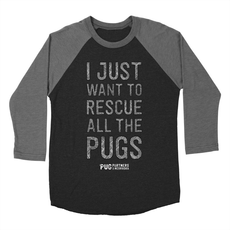 I Just Want to Rescue All The Pugs - B&W Women's Baseball Triblend Longsleeve T-Shirt by Pug Partners of Nebraska