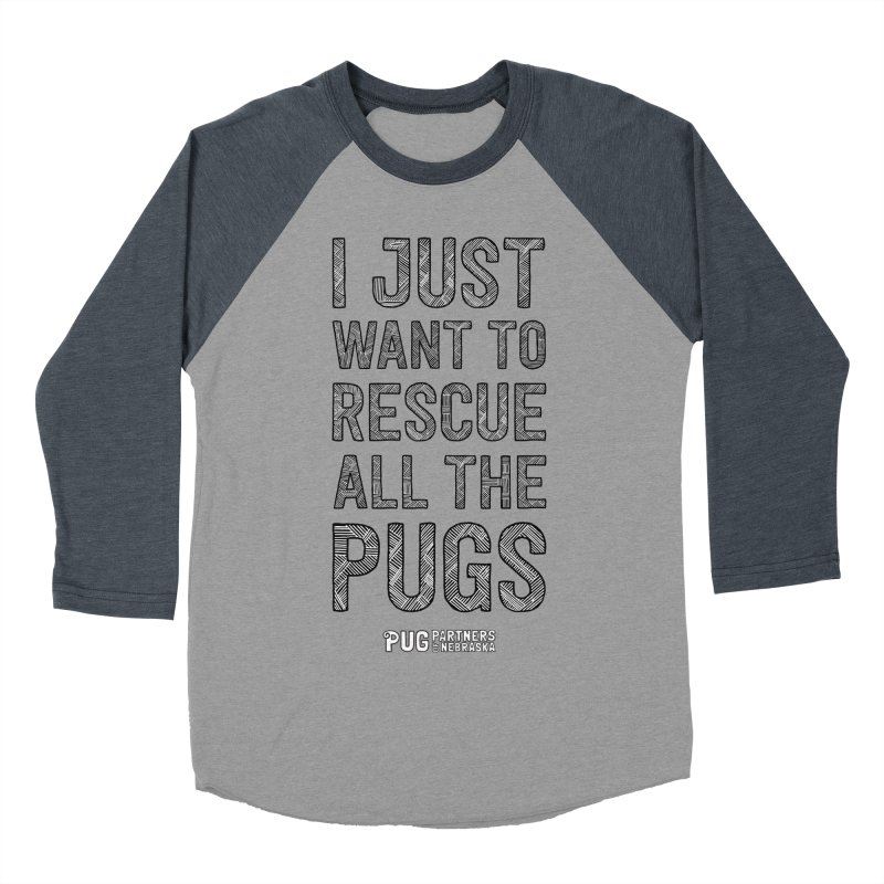 I Just Want to Rescue All The Pugs - B&W Men's Baseball Triblend Longsleeve T-Shirt by Pug Partners of Nebraska