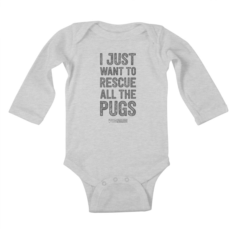 I Just Want to Rescue All The Pugs - B&W Kids Baby Longsleeve Bodysuit by Pug Partners of Nebraska