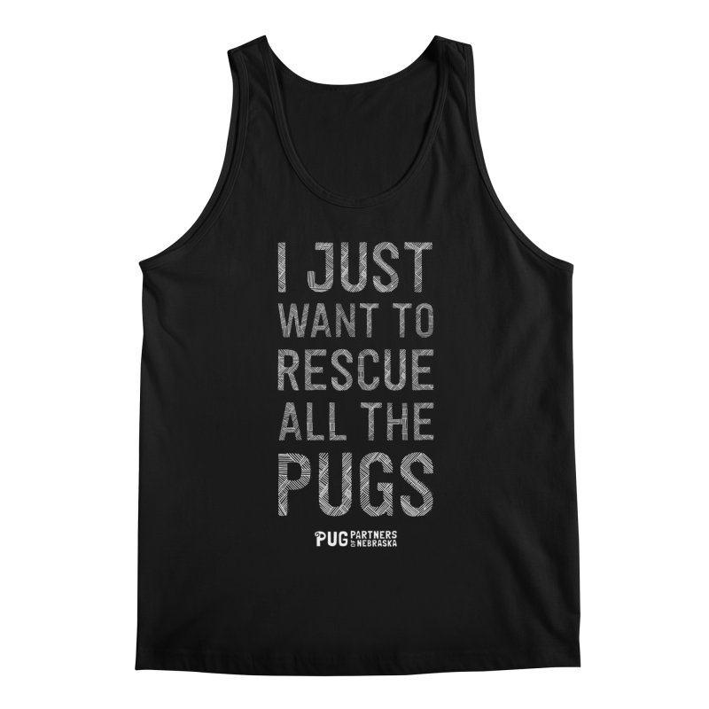 I Just Want to Rescue All The Pugs - B&W Men's Tank by Pug Partners of Nebraska