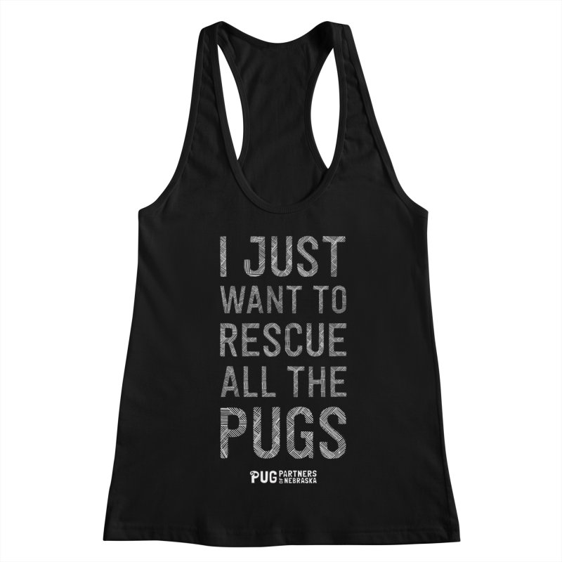 I Just Want to Rescue All The Pugs - B&W Women's Racerback Tank by Pug Partners of Nebraska