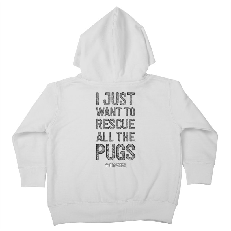 I Just Want to Rescue All The Pugs - B&W Kids Toddler Zip-Up Hoody by Pug Partners of Nebraska