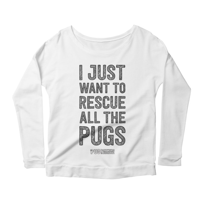I Just Want to Rescue All The Pugs - B&W Women's Longsleeve T-Shirt by Pug Partners of Nebraska